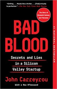 Bad Blood: Secrets and Lies in a Silicon Valley Startup (J. Carreyrou)